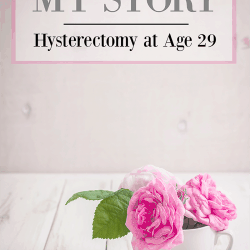 My Story: Hysterectomy at Age 29