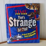 Time for Kids – That's Strange but True Book