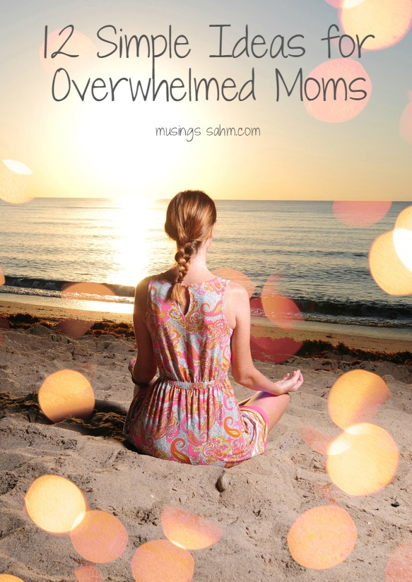 12 Simple Ideas for Overwhelmed Moms