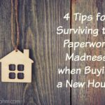 4 Tips for Surviving the Paperwork Madness when Buying a New House