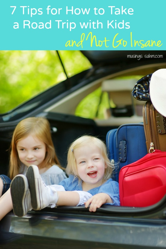 7 Tips for How to Take a Road Trip with Kids & Not Go Insane | Tips from a mom of four who has survived both awesome and nightmarish trips!