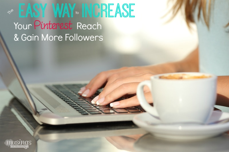 The Easy Way to Increase Your Pinterest Reach & Followers | Blogging Tips
