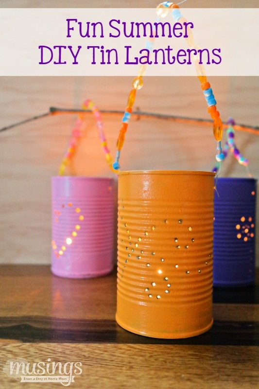 Fun Summer Diy Tin Lanterns Musings From A Stay At Home Mom
