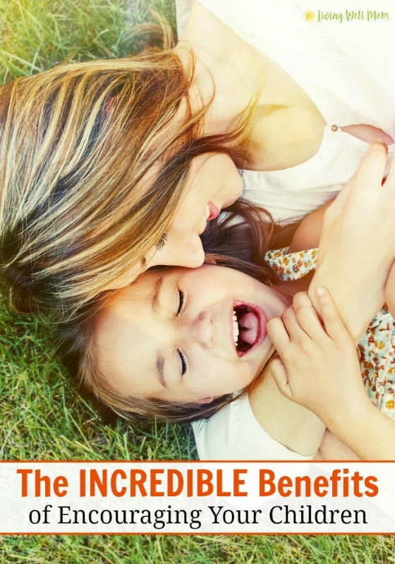 Why regularly encouraging your children with intention is so important. Plus the incredible benefits your whole family will receive as a result!