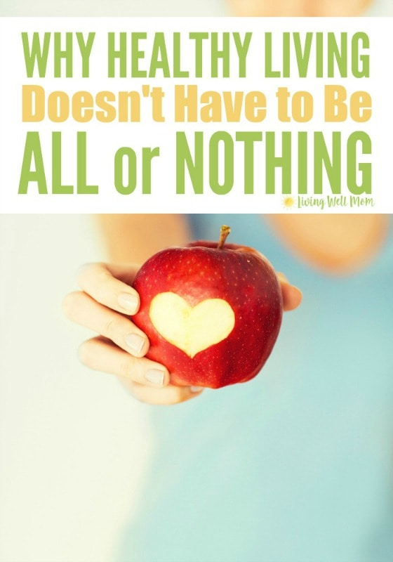 Overwhelmed at the idea of getting healthy? Can't afford organic food? Healthy living is just like anything in life; you can't do it all. Here's why living healthy doesn't have to be all or nothing and what you CAN do today!