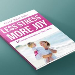 Less Stress, More Joy: 10 Simple Strategies for Busy Moms