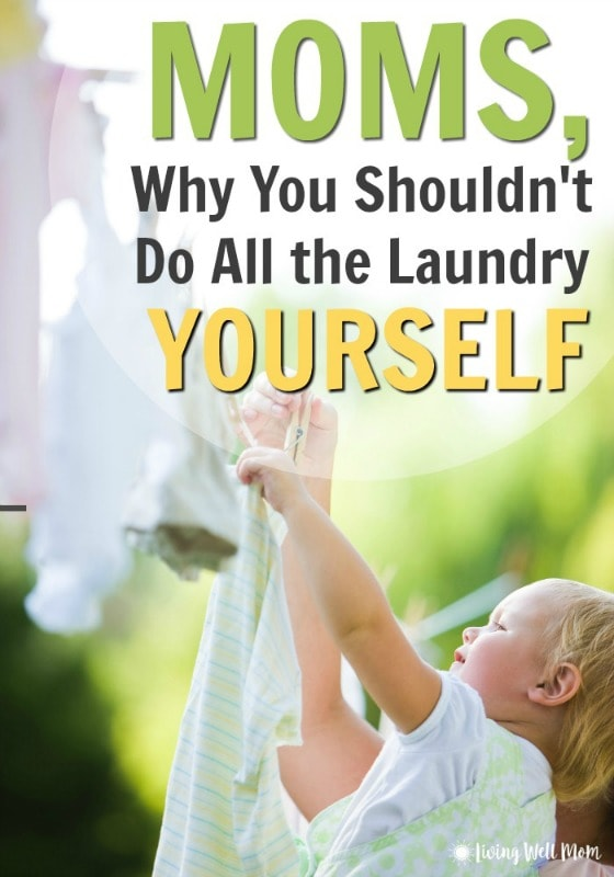 Tired of all that laundry? Moms, you should NOT be doing it all yourself. Here's why your kids should help too.