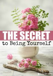The Secret to Being Yourself