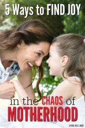 5 Ways to Find Joy In the Chaos of Motherhood