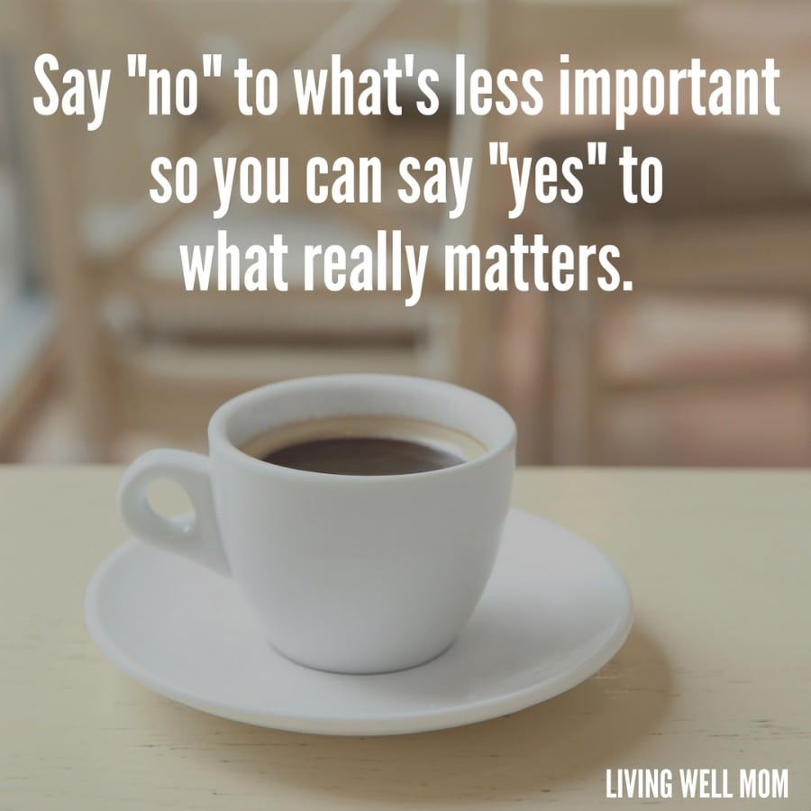 Say No to what's less important so you can say yes to what really matters.