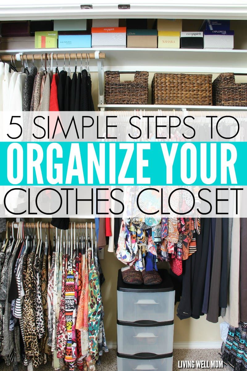 5 simple steps to organizing your clothes closet How to organize your clothes without a closet