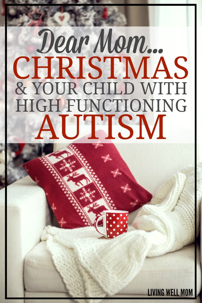 "Dear Mom of a child with high functioning autism...it's Christmas. When the holidays aren't ""the most wonderful time of the year"" for you and your child, it's not easy."