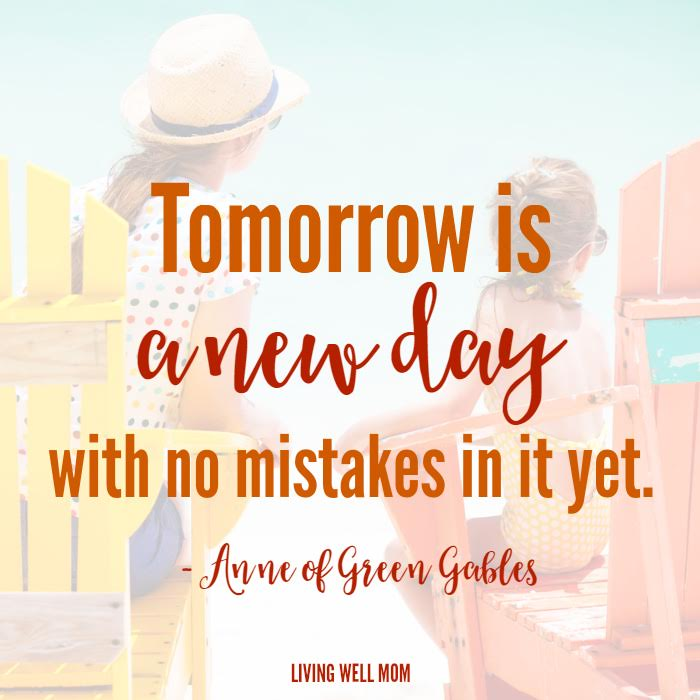 Tomorrow is a new day with no mistakes in it yet - Anne of Green Gables quote