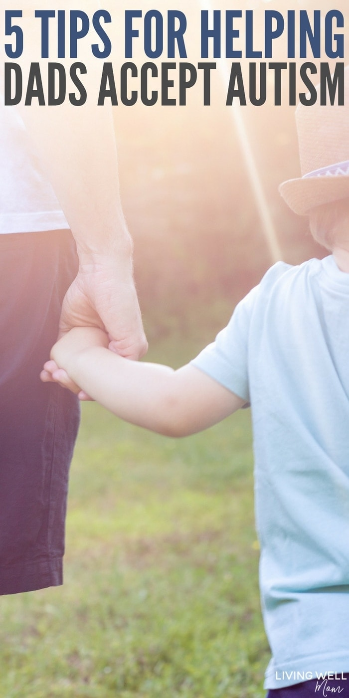 Is your child's father having a tough time accepting your child's autism diagnosis? Here are 5 tips on how to help dads move beyond this challenge from a veteran autism dad.