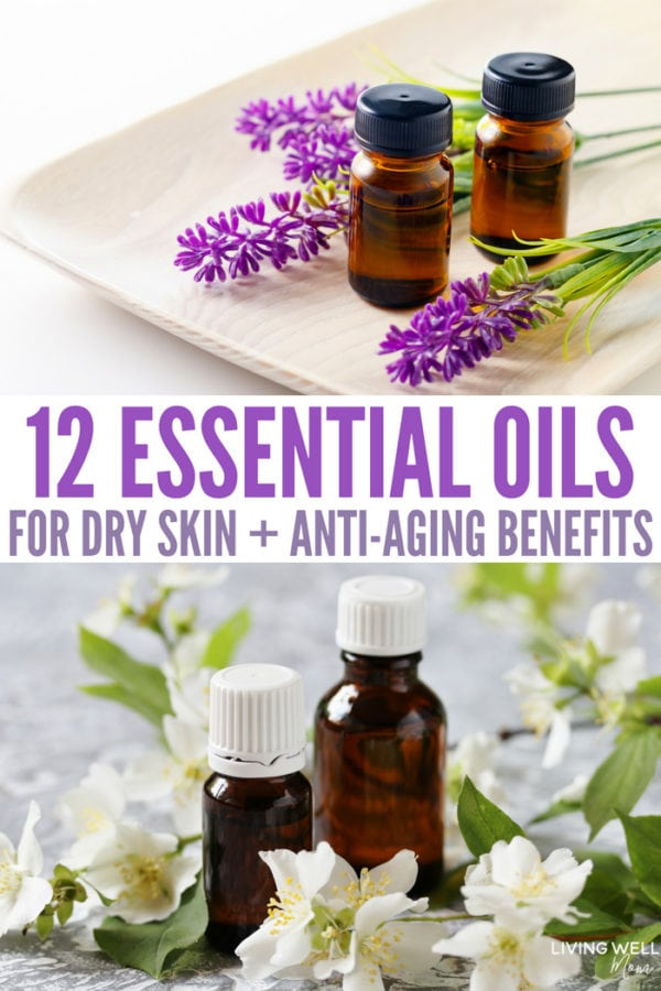 12 Essential Oils for Dry Skin + Anti-Aging Benefits