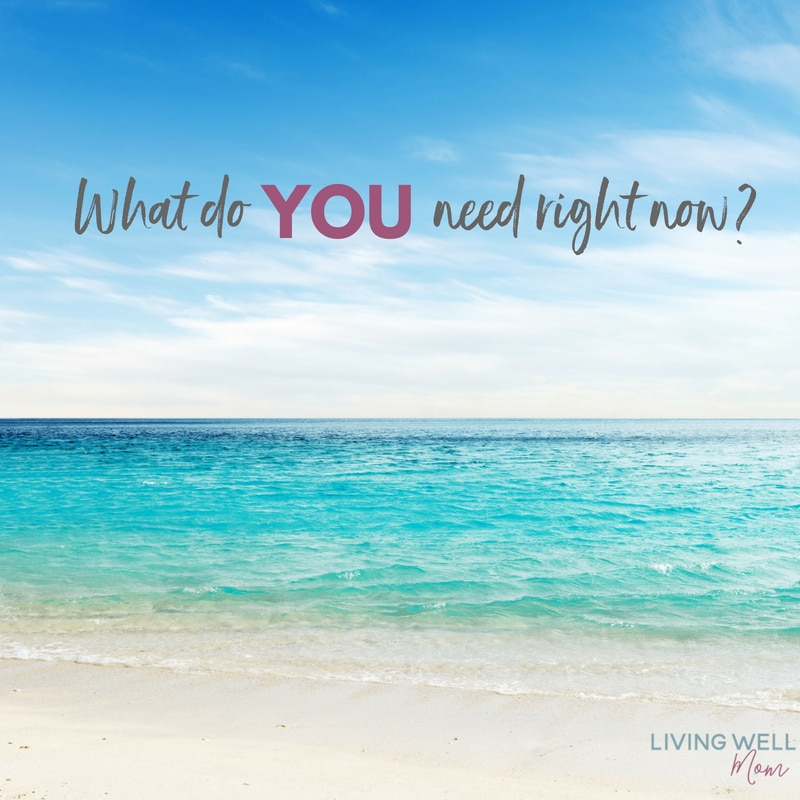 What do YOU need right now?