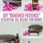 DIY Renewed Patience Essential Oil Blend for Moms