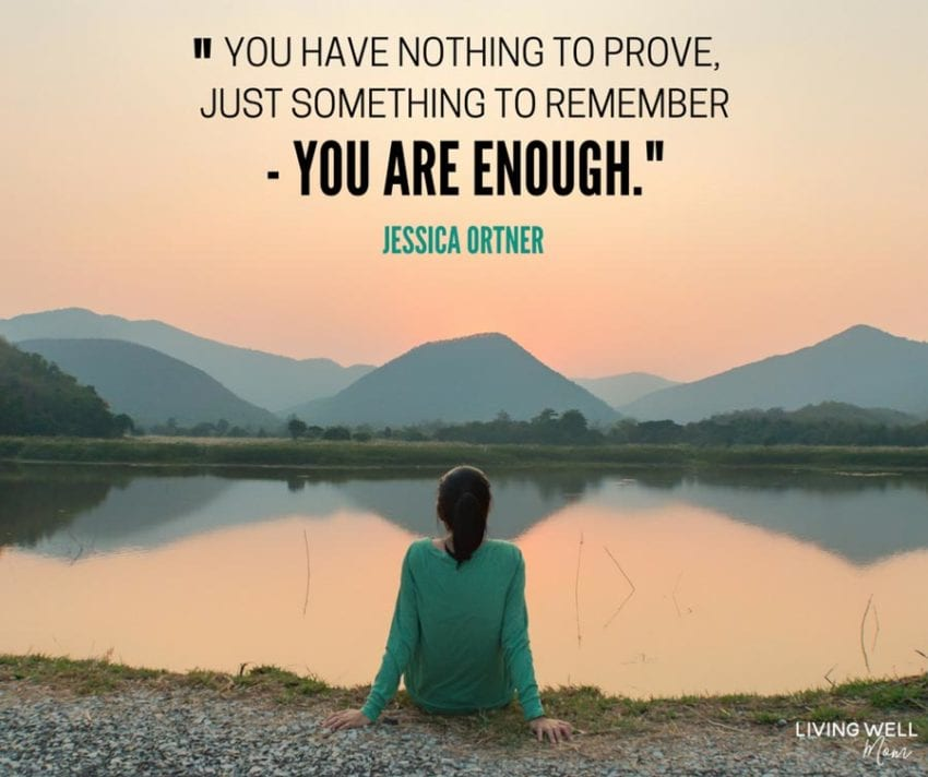 inspirational quote - you have nothing to prove just something to remember you are enough