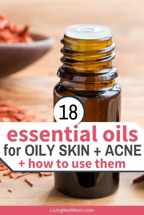18 essential oils for oily skin and acne plus how to use them